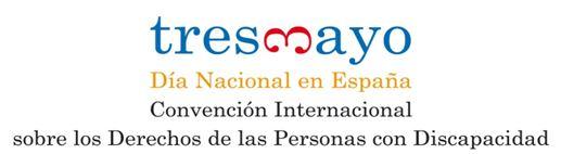 3 DE MAYO. DÍA OFICIAL EN ESPAÑA DE LA CONVENCIÓN INTERNACIONAL SOBRE LOS DERECHOS DE LAS PERSONAS CON DISCAPACIDAD